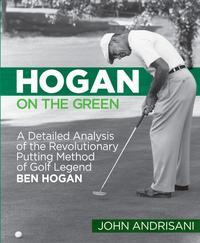 Hogan on the GreenA Detailed Analysis of the Revolutionary Putting Method of Golf Legend Ben Hogan【電子書籍】[ John Andrisani ]