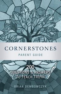 Cornerstones200 Questions and Answers to Teach Truth (Parent Guide)【電子書籍】[ Brian Dembowczyk ]