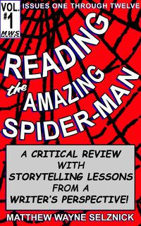 Reading The Amazing Spider-Man Volume OneA Critical Review With Storytelling Lessons From A Writer's Perspective【電子書籍】[ Matthew Wayne Selznick ]