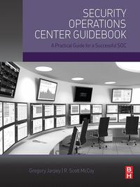 Security Operations Center GuidebookA Practical Guide for a Successful SOC【電子書籍】[ Gregory Jarpey ]