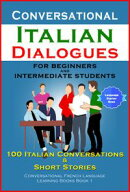 Conversational Italian Dialogues For Beginners and Intermediate Students