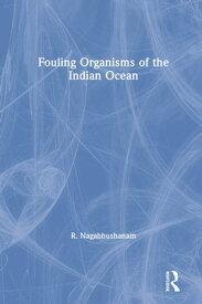 Fouling Organisms of the Indian Ocean【電子書籍】[ Rachakonda Nagabhushanam ]