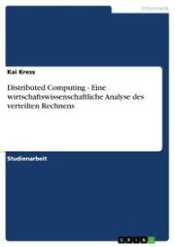 Distributed Computing - Eine wirtschaftswissenschaftliche Analyse des verteilten Rechnens【電子書籍】[ Kai Kress ]