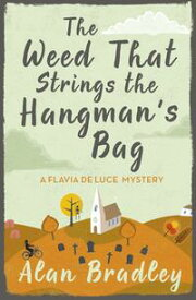The Weed That Strings the Hangman's Bag The gripping second novel in the cosy Flavia De Luce series【電子書籍】[ Alan Bradley ]