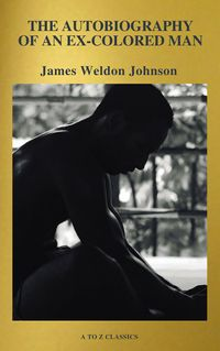 The Autobiography of an Ex-Colored Man (Active TOC, Free Audiobook) (A to Z Classics)【電子書籍】[ James Weldon Johnson ]