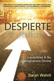 Despierte Lev?ntese A Su Asignaci?n Divina (Awake) (Spanish Edition)【電子書籍】[ Sarah Wehrli ]