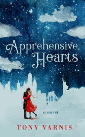 Apprehensive Hearts【電子書籍】[ Tony Varnis ]