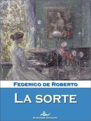 La sorte【電子書籍】[ Federico De Roberto ]