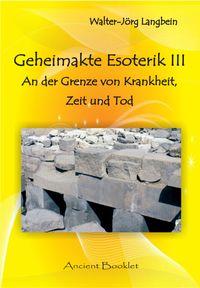 Geheimakte Esoterik IIIAn der Grenze von Krankheit, Zeit und Tod【電子書籍】[ Walter-J?rg Langbein ]