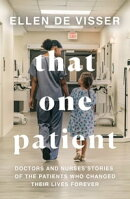 That One Patient: Doctors' Stories of the Patients Who Changed Their Lives Forever