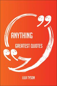 Anything Greatest Quotes - Quick, Short, Medium Or Long Quotes. Find The Perfect Anything Quotations For All…
