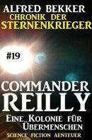 Commander Reilly #19: Eine Kolonie für Übermenschen: Chronik der Sternenkrieger