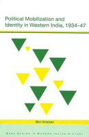 Political Mobilization and Identity in Western India, 1934-47