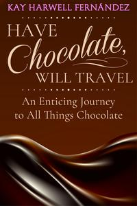 HaveChocolate,WillTravel:AnEnticingJourneytoAllThingsChocolate