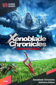 Xenoblade Chronicles: Definitive Edition - Strategy Guide【電子書籍】[ GamerGuides.com ]