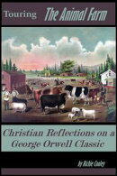 Touring The Animal Farm Christian Reflections on a George Orwell Classic