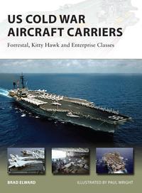 US Cold War Aircraft CarriersForrestal, Kitty Hawk and Enterprise Classes【電子書籍】[ Brad Elward ]