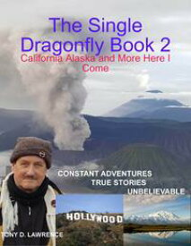 The Single Dragonfly Book 2 - California Alaska and More Here I Come【電子書籍】[ Tony Lawrence ]