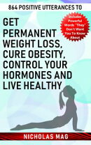 864 Positive Utterances to Get Permanent Weight Loss, Cure Obesity, Control Your Hormones and Live Healthy
