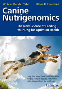Canine NutrigenomicsThe New Science Of Feeding Your Dog for Optimum Health【電子書籍】[ W. Jean Dodds ]