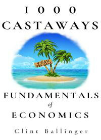 1000 Castaways: Fundamentals of Economics【電子書籍】[ Clint Ballinger ]