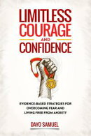 Limitless Courage and Confidence : Evidence-Based Strategies for Overcoming Fear and Living Free From Anxiet…