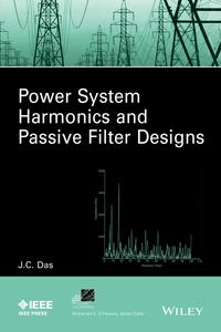 Power System Harmonics and Passive Filter Designs【電子書籍】[ J. C. Das ]