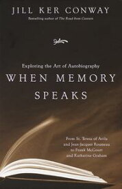 When Memory SpeaksExploring the Art of Autobiography【電子書籍】[ Jill Ker Conway ]