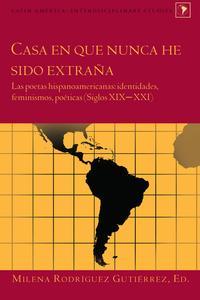 Casa en que nunca he sido extra?aLas poetas hispanoamericanas: identidades, feminismos, po?ticas (Siglos XIXXXI)【電子書籍】