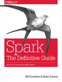 Spark: The Definitive GuideBig Data Processing Made Simple【電子書籍】[ Bill Chambers ]