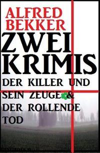 Zwei Krimis: Der Killer und sein Zeuge & Der rollende Tod【電子書籍】[ Alfred Bekker ]