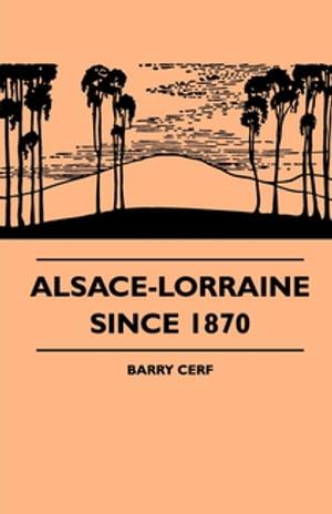 Alsace-Lorraine Since 1870【電子書籍】[ Barry Cerf ]