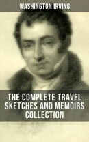 WASHINGTON IRVING: The Complete Travel Sketches and Memoirs Collection