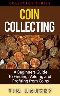 CoinCollecting-ABeginnersGuidetoFinding,ValuingandProfitingfromCoinsTheCollectorSeries,#1