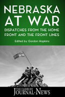 Nebraska at War: Dispatches from the Home Front and the Front Lines