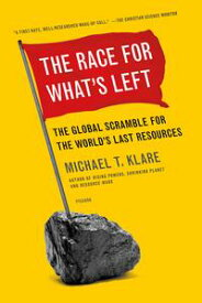 The Race for What's LeftThe Global Scramble for the World's Last Resources【電子書籍】[ Michael T. Klare ]