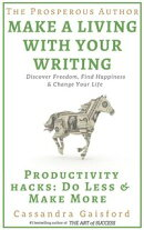 The Prosperous Author: How to Make a Living with Your Writing: Productivity Hacks: Do Less & Make More