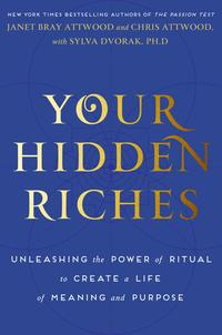 Your Hidden RichesUnleashing the Power of Ritual to Create a Life of Meaning and Purpose【電子書籍】[ Janet Bray Attwood ]