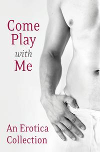 ComePlayWithMe:AnEroticaCollection