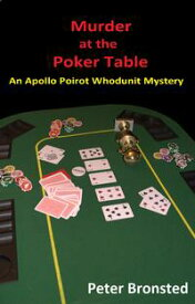 Murder at the Poker Table: An Apollo Poirot Whodunit Mystery【電子書籍】[ Peter Bronsted ]
