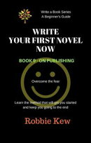 Write Your First Novel Now. Book 9 - On Publishing