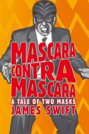 Mascara Contra Mascara A Tale of Two Masks【電子書籍】[ James Swift ]
