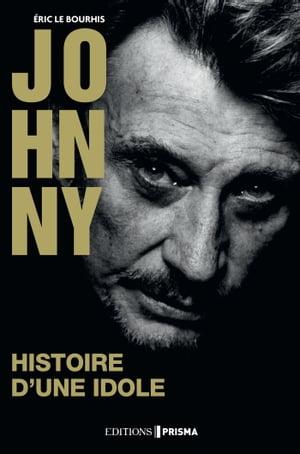 Johnny - Histoire d'une idole【電子書籍】[ Eric Le bourhis ]
