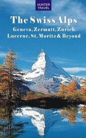 Swiss Alps: Geneva, Zermatt, Zurich, Lucerne, St. Moritz & Beyond【電子書籍】[ Krista Dana ]