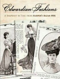 Edwardian FashionsA Snapshot in Time from Harper's Bazar 1906【電子書籍】[ Kristina Seleshanko ]
