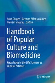 Handbook of Popular Culture and BiomedicineKnowledge in the Life Sciences as Cultural Artefact【電子書籍】