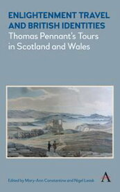 Enlightenment Travel and British IdentitiesThomas Pennant's Tours of Scotland and Wales【電子書籍】