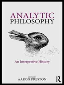 Analytic PhilosophyAn Interpretive History【電子書籍】[ Aaron Preston ]