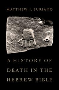 A History of Death in the Hebrew Bible【電子書籍】[ Matthew Suriano ]
