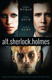 alt.sherlock.holmes Three New Visions of the World's Greatest Detective【電子書籍】[ Gini Koch ]